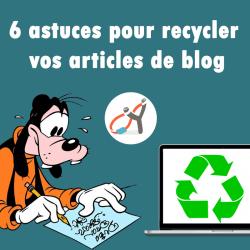 6 Astuces pour recycler vos articles de blog