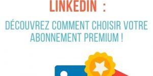 choisir abonnement linkedin premium